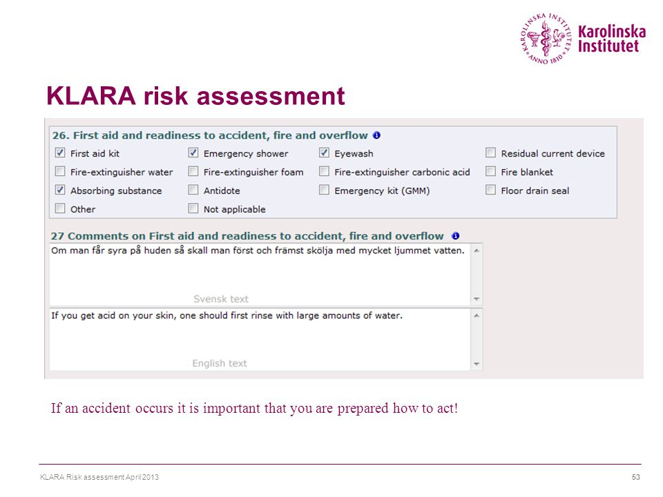 KLARA risk assessment KLARA Risk assessment April 201353 If an accident occurs it is important that you are prepared how to act!