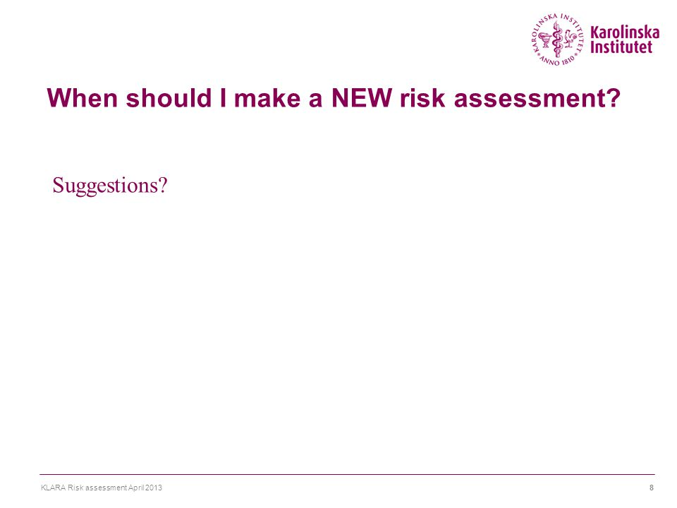 When should I make a NEW risk assessment KLARA Risk assessment April 20138 Suggestions