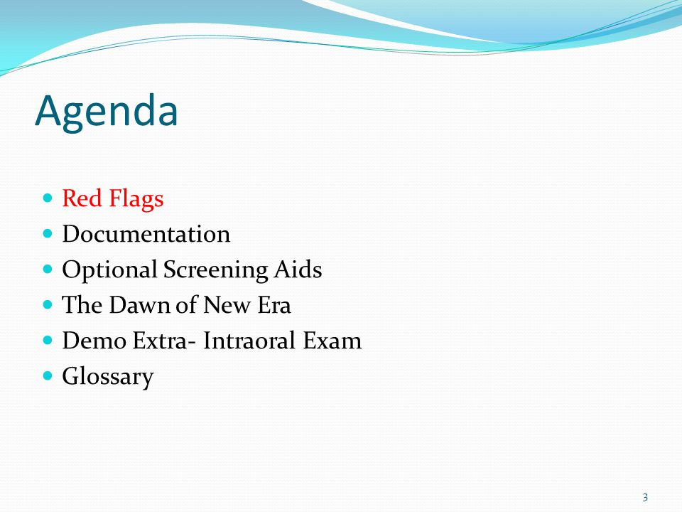 Agenda Red Flags Documentation Optional Screening Aids The Dawn of New Era Demo Extra- Intraoral Exam Glossary 3