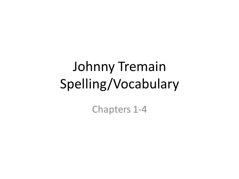 Johnny Tremain Spelling/Vocabulary Chapters 1-4