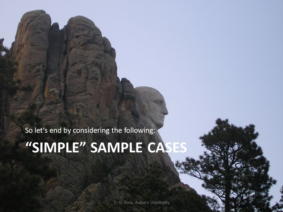 SIMPLE SAMPLE CASES So let's end by considering the following: D. G. Ross, Auburn University