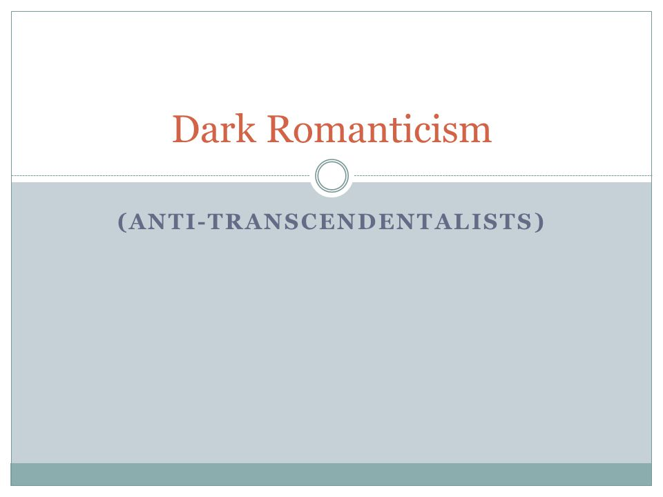 (ANTI-TRANSCENDENTALISTS) Dark Romanticism