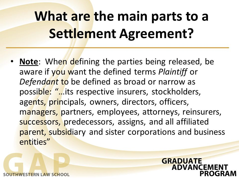 What are the main parts to a Settlement Agreement? Note: When defining the parties being released, be aware if you want the defined terms Plaintiff or