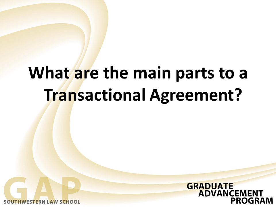 What are the main parts to a Transactional Agreement?