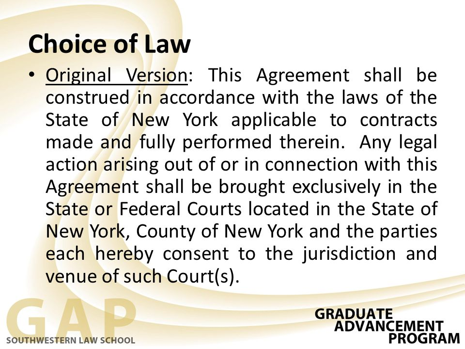 Choice of Law Original Version: This Agreement shall be construed in accordance with the laws of the State of New York applicable to contracts made an