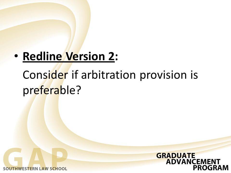 Redline Version 2: Consider if arbitration provision is preferable?