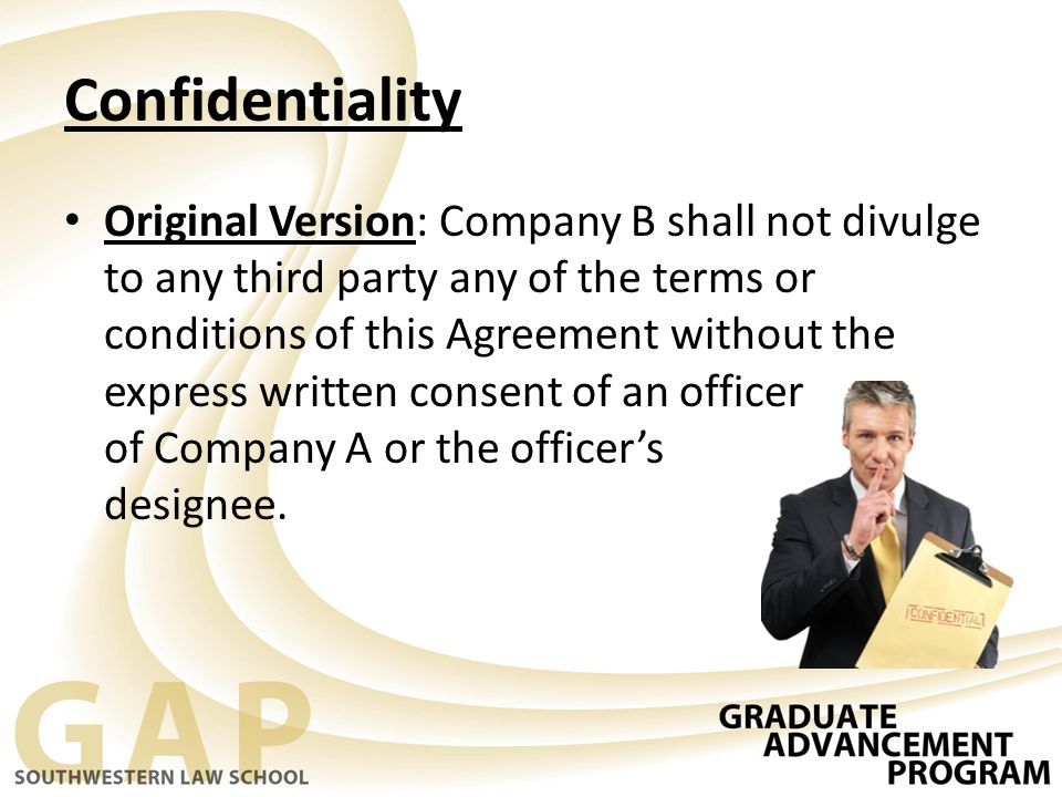 Confidentiality Original Version: Company B shall not divulge to any third party any of the terms or conditions of this Agreement without the express