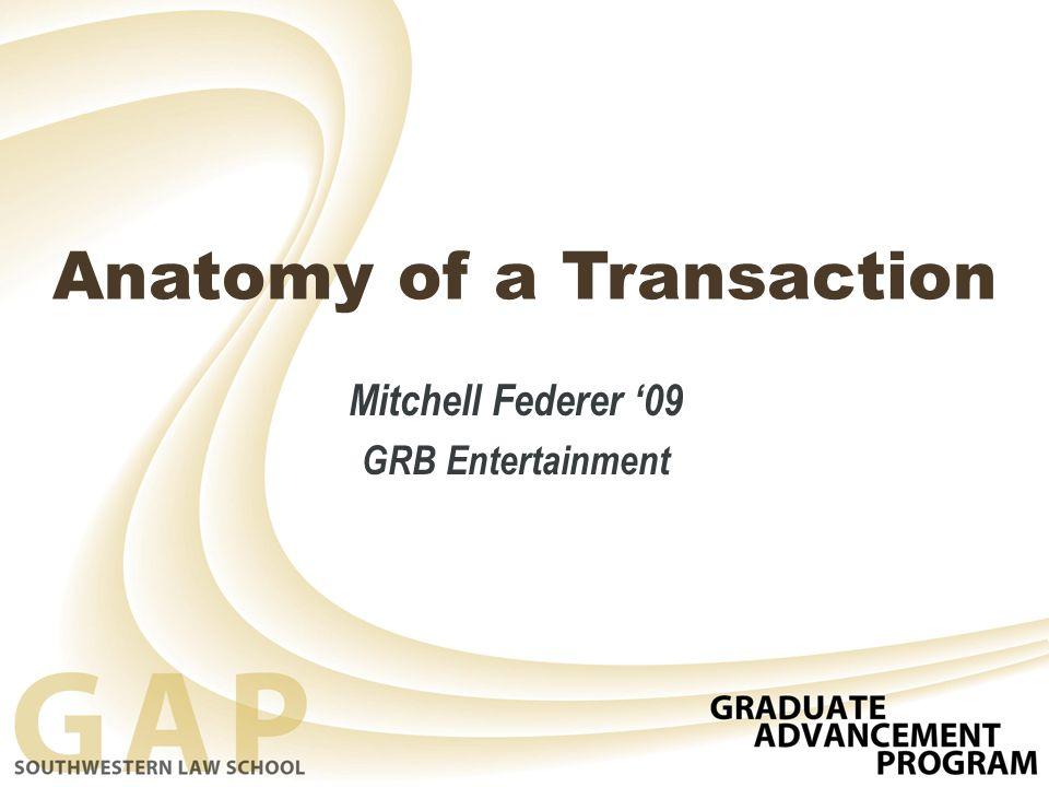 Anatomy of a Transaction Mitchell Federer '09 GRB Entertainment