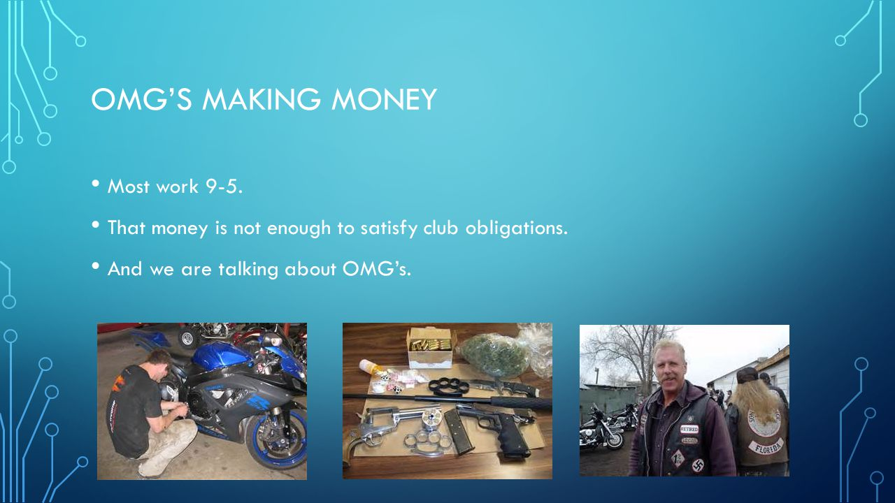 OMG'S MAKING MONEY Most work 9-5. That money is not enough to satisfy club obligations. And we are talking about OMG's.