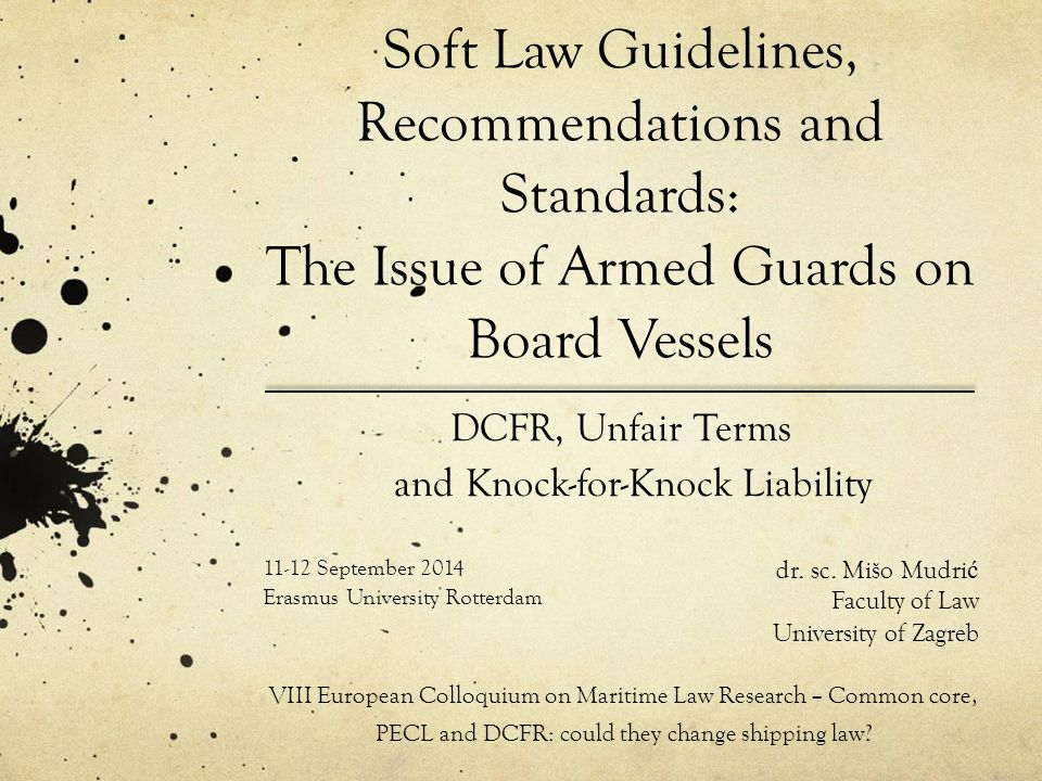 Bottom-Up Lawmaking International Code of Conduct P(M)SC A P(M)SC B P(M)SC C Montreux Document State A State B State C Private Maritime Security Companies' Code and/or Standard of Conduct Domestic Law Application Institutional Harmonization