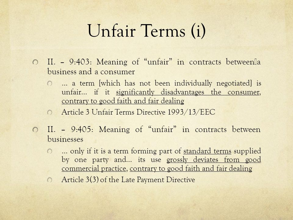 "Unfair Terms (i) II. – 9:403: Meaning of ""unfair"" in contracts between a business and a consumer … a term [which has not been individually negotiated]"