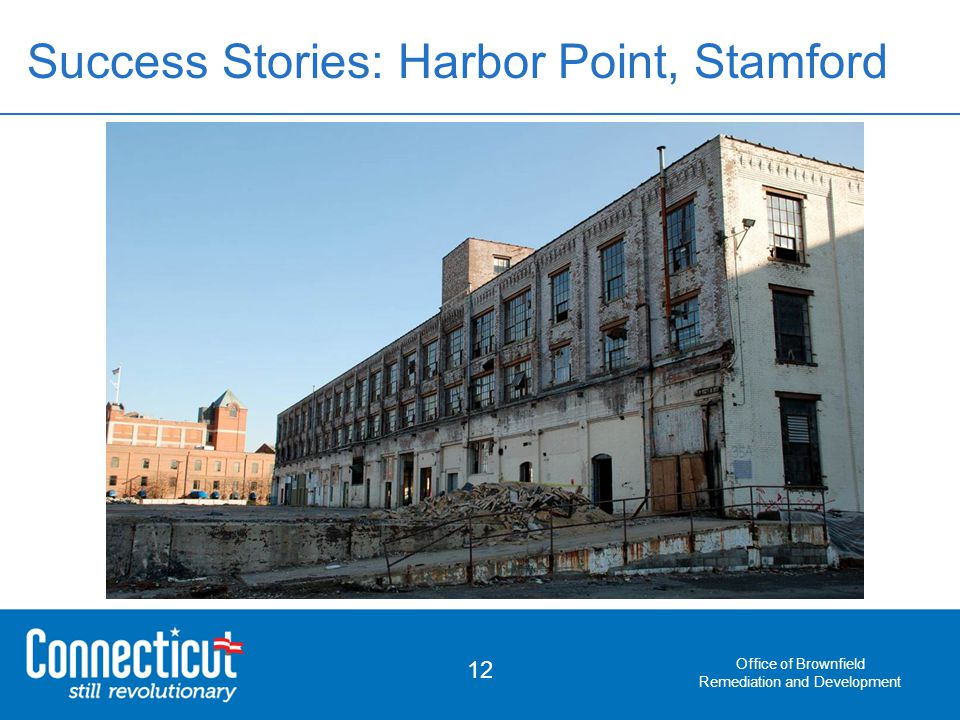 Office of Brownfield Remediation and Development 12 Success Stories: Harbor Point, Stamford