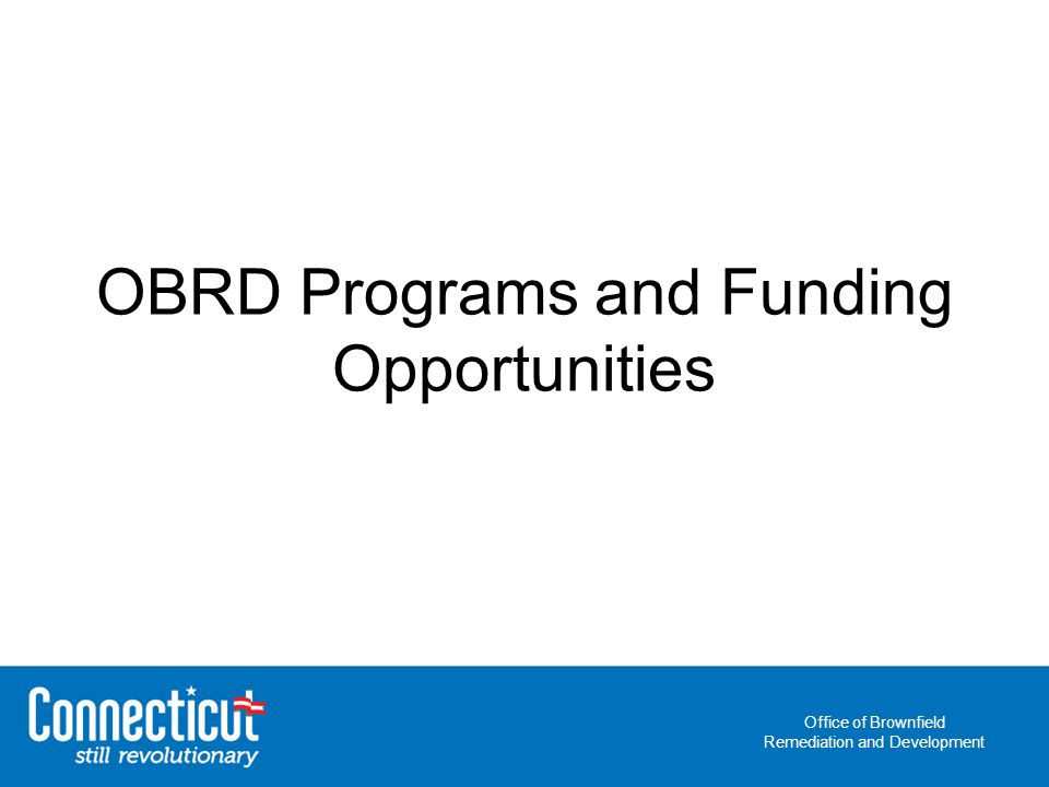 Office of Brownfield Remediation and Development OBRD Programs and Funding Opportunities