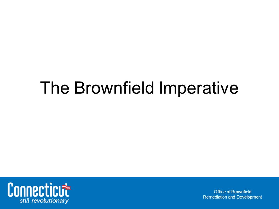 Office of Brownfield Remediation and Development The Brownfield Imperative