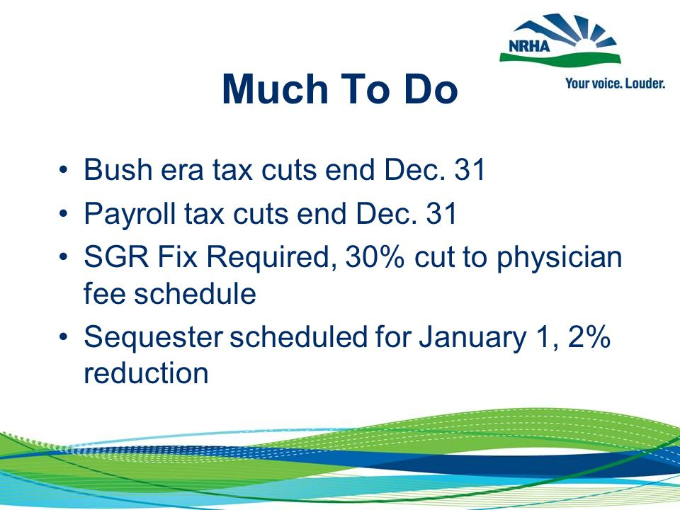 Much To Do Bush era tax cuts end Dec. 31 Payroll tax cuts end Dec.