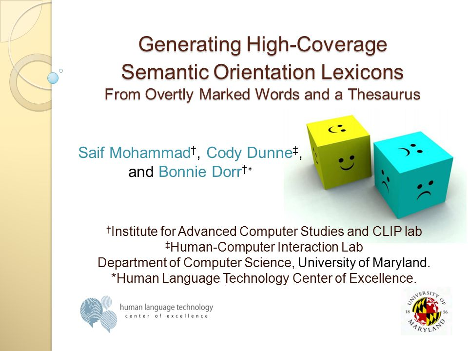 Generating High-Coverage Semantic Orientation Lexicons From Overtly Marked Words and a Thesaurus † Institute for Advanced Computer Studies and CLIP la