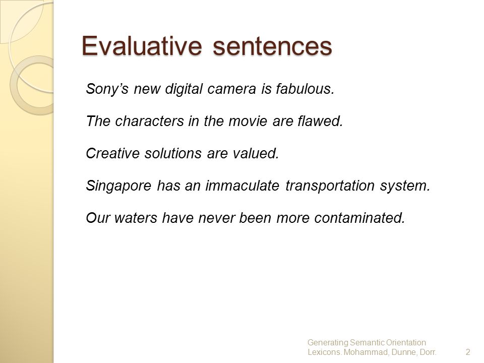 Evaluative sentences Sony's new digital camera is fabulous. The characters in the movie are flawed. Creative solutions are valued. Singapore has an im
