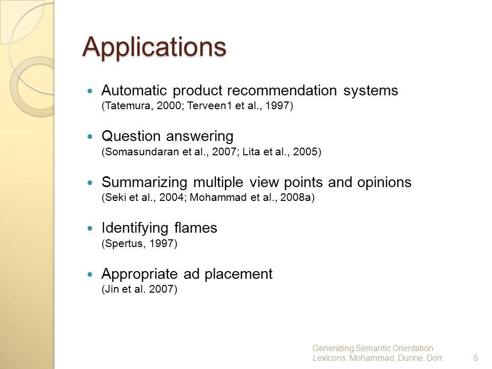 Applications Automatic product recommendation systems (Tatemura, 2000; Terveen1 et al., 1997) Question answering (Somasundaran et al., 2007; Lita et a