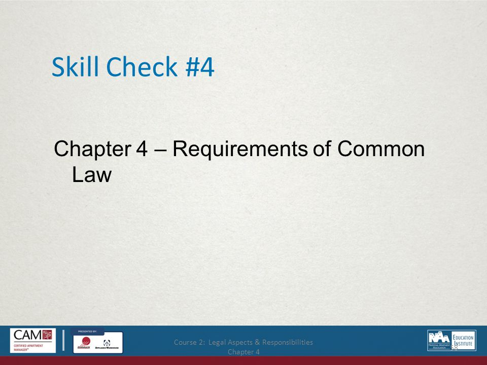 Course 2: Legal Aspects & Responsibilities Chapter 4 58 Skill Check #4 Chapter 4 – Requirements of Common Law