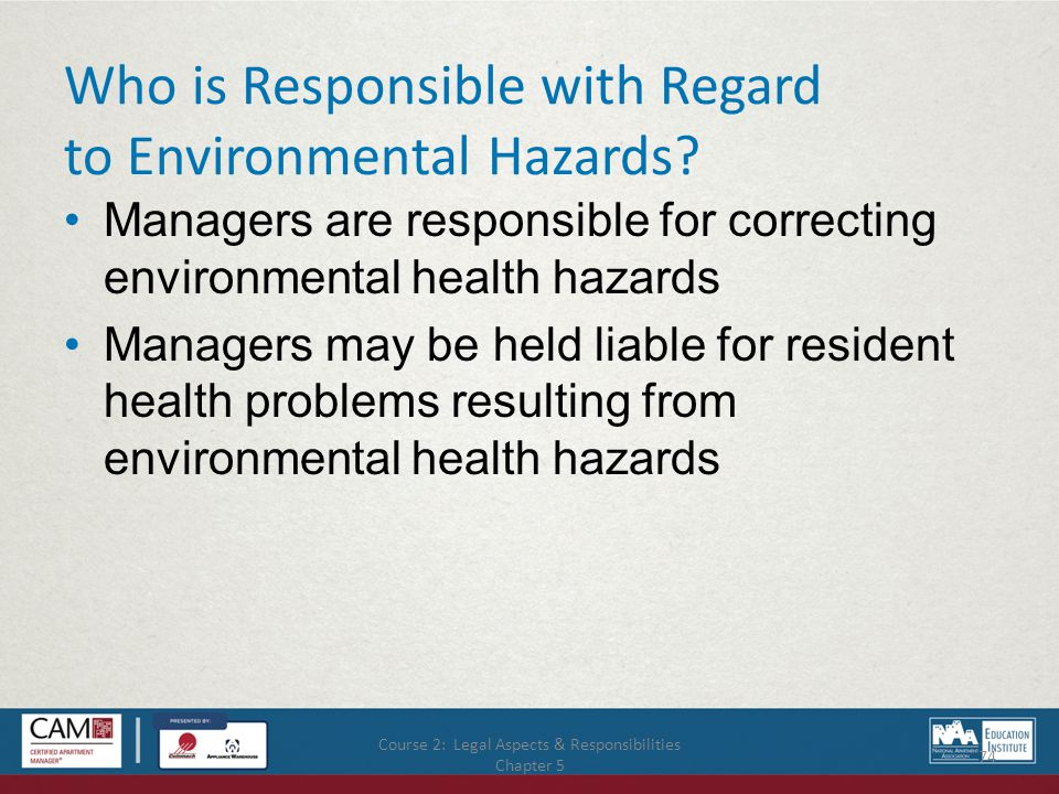 Course 2: Legal Aspects & Responsibilities Chapter 5 74 Who is Responsible with Regard to Environmental Hazards.