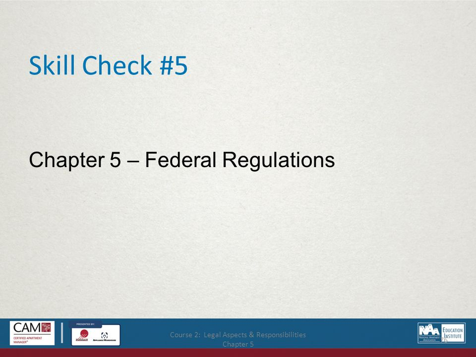 Course 2: Legal Aspects & Responsibilities Chapter 5 76 Skill Check #5 Chapter 5 – Federal Regulations