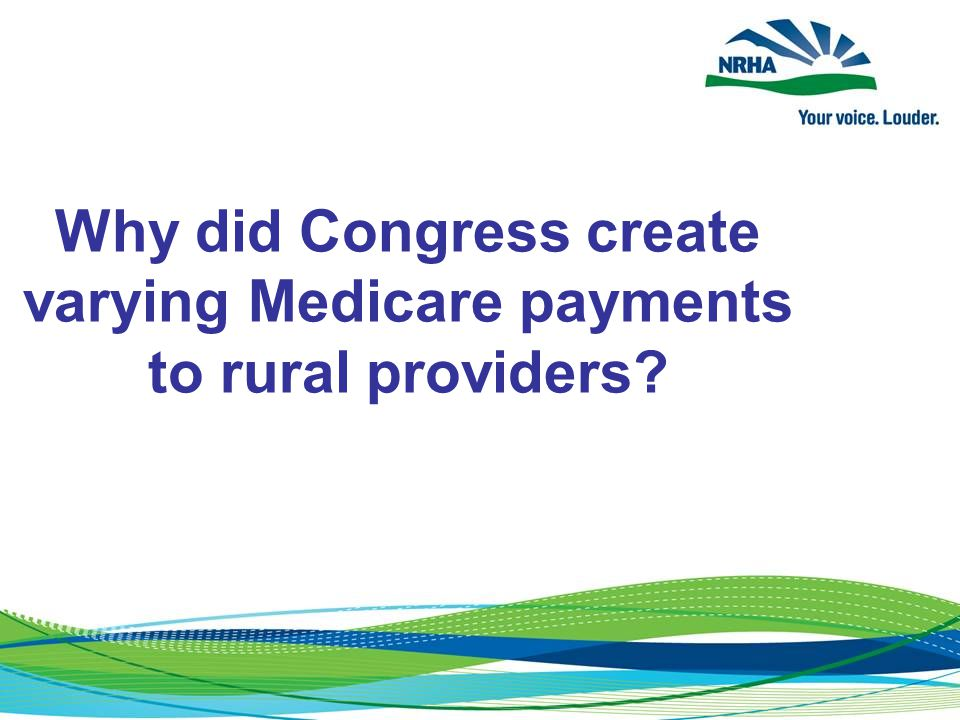 Why did Congress create varying Medicare payments to rural providers