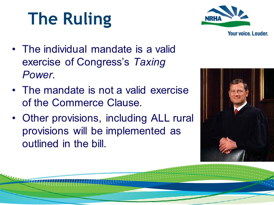 The Ruling The individual mandate is a valid exercise of Congress's Taxing Power.