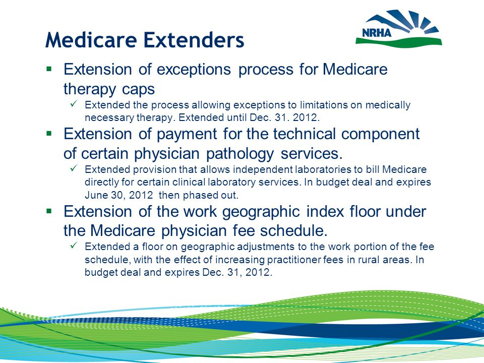 Medicare Extenders  Extension of exceptions process for Medicare therapy caps Extended the process allowing exceptions to limitations on medically necessary therapy.