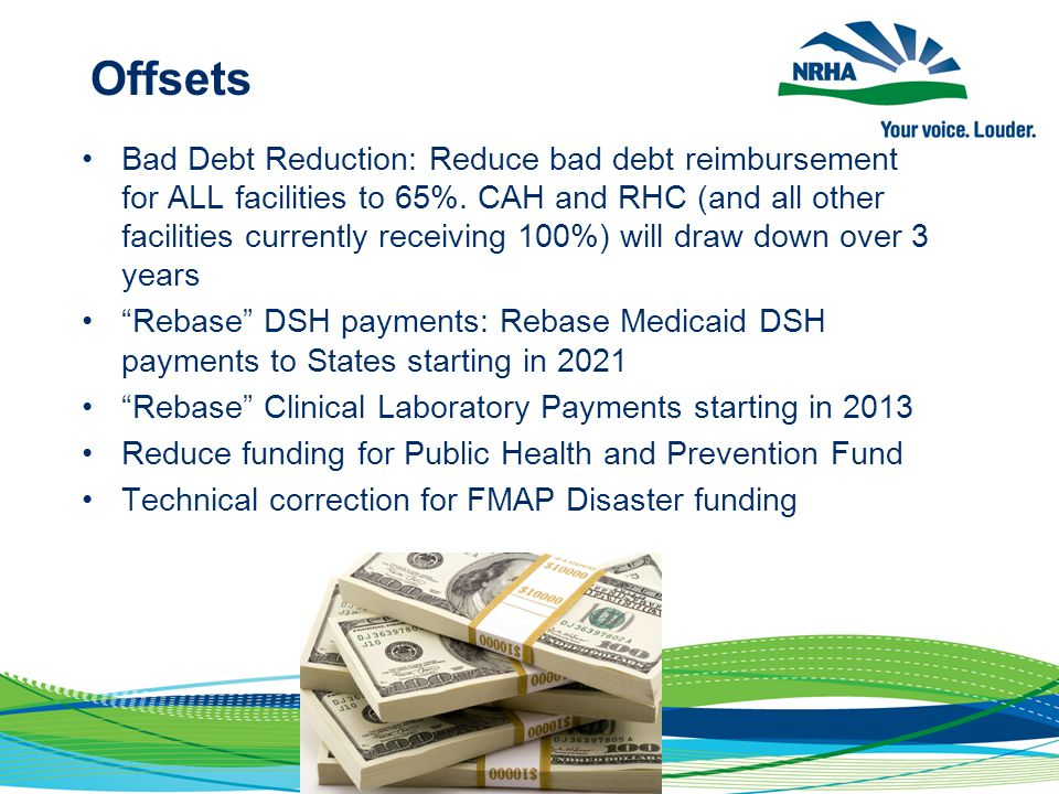 Offsets Bad Debt Reduction: Reduce bad debt reimbursement for ALL facilities to 65%.