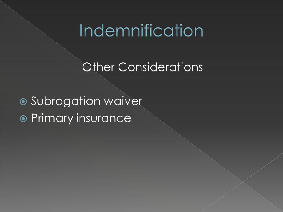 Other Considerations  Subrogation waiver  Primary insurance