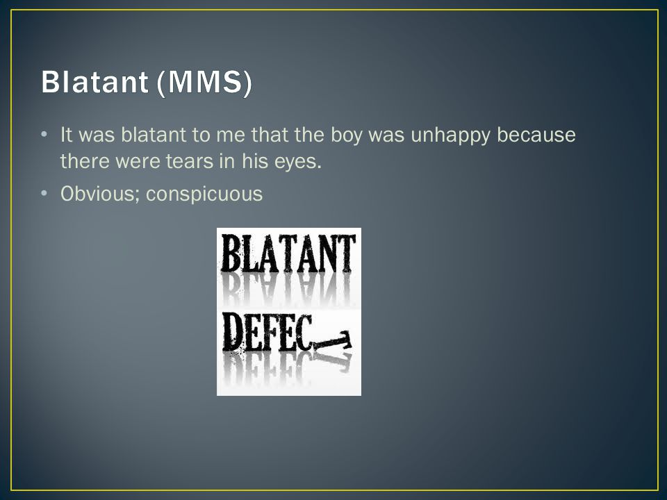 It was blatant to me that the boy was unhappy because there were tears in his eyes. Obvious; conspicuous