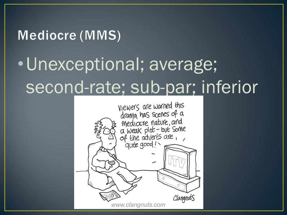 Unexceptional; average; second-rate; sub-par; inferior