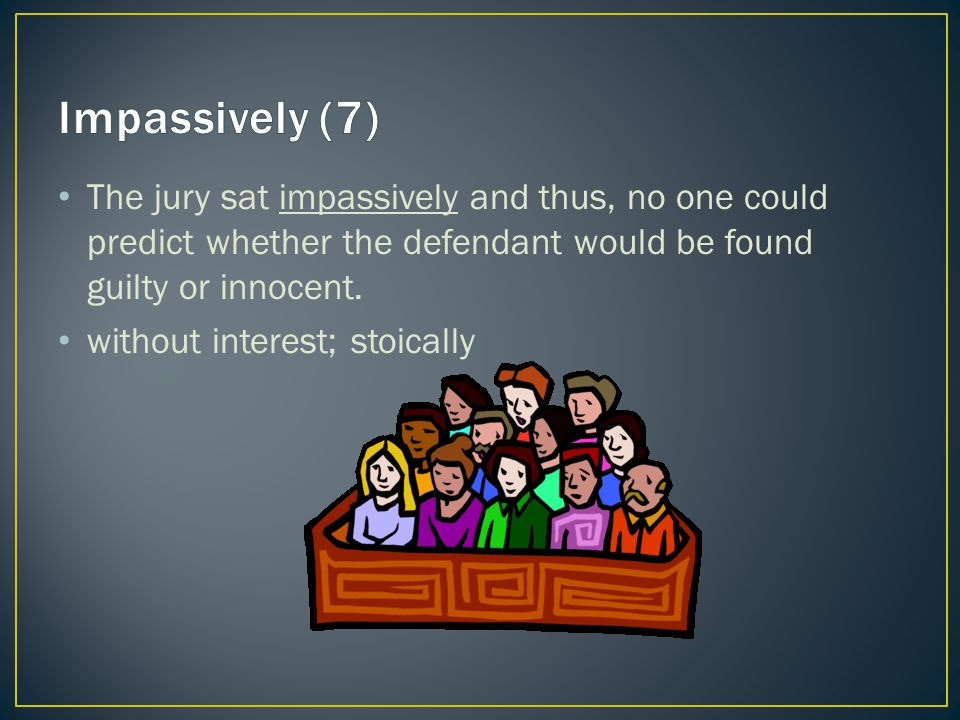The jury sat impassively and thus, no one could predict whether the defendant would be found guilty or innocent.