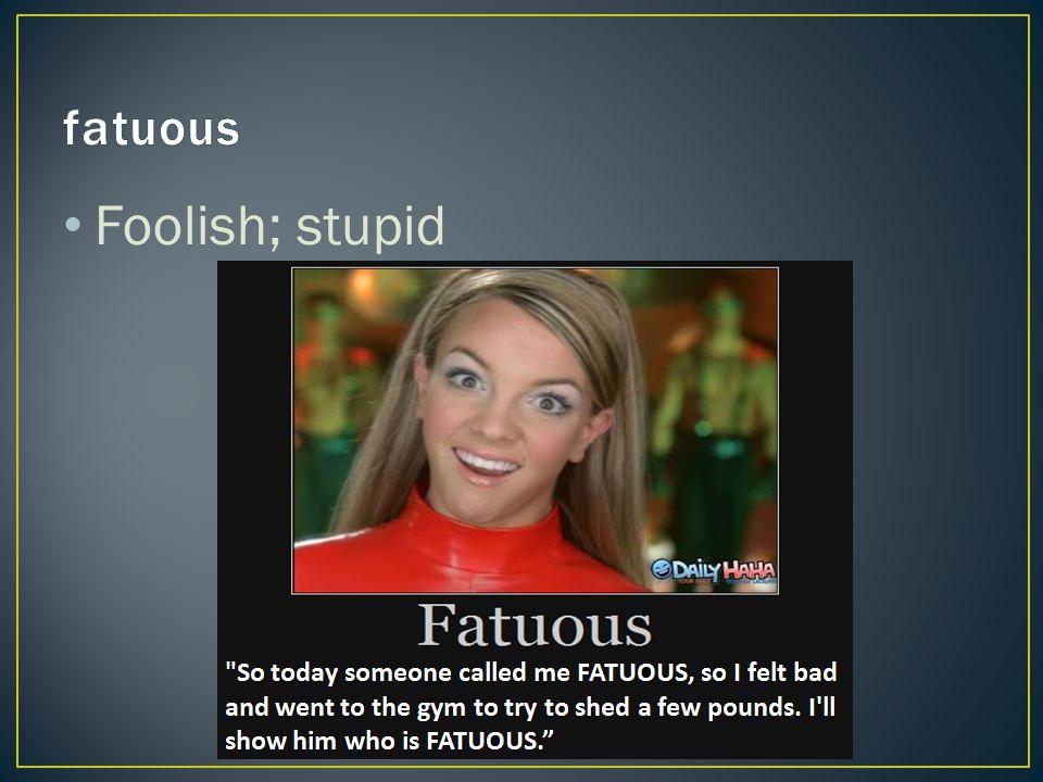 Foolish; stupid