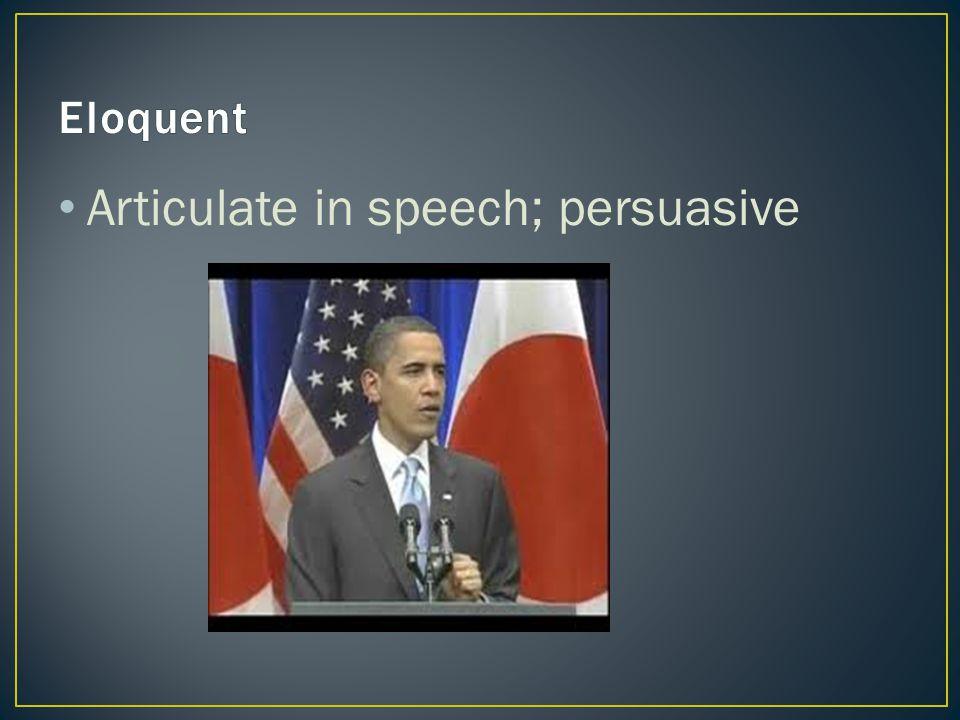 Articulate in speech; persuasive