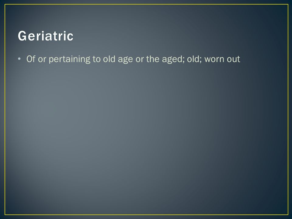 Of or pertaining to old age or the aged; old; worn out