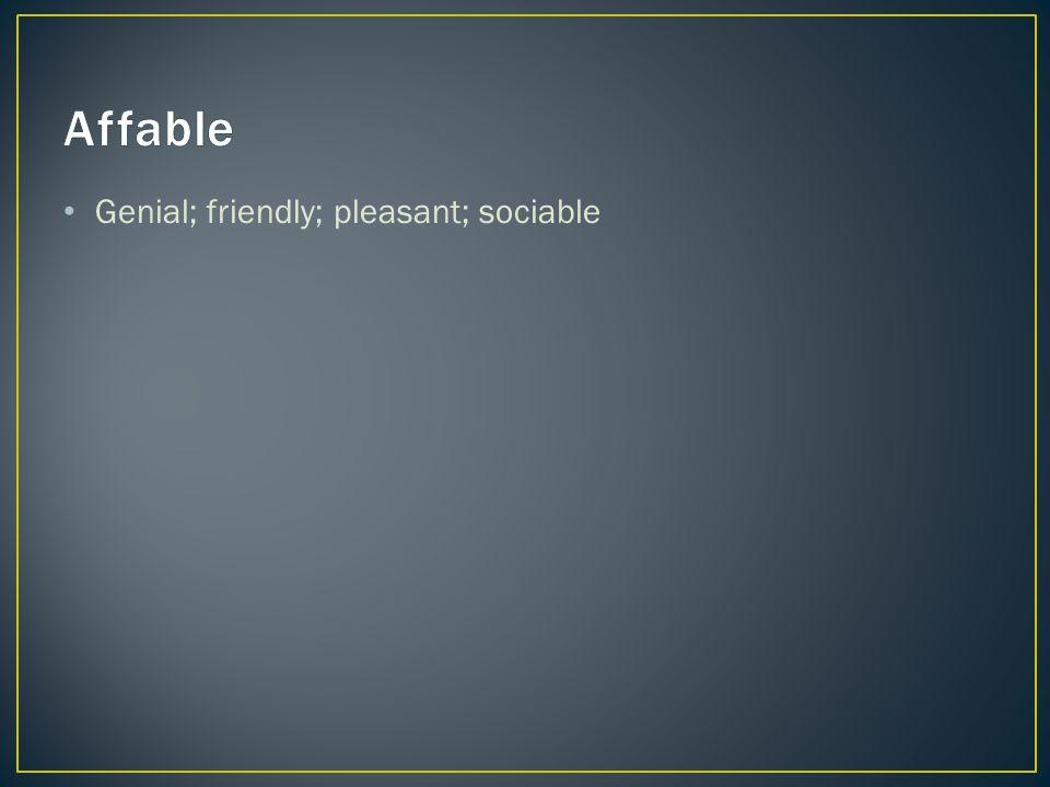 Genial; friendly; pleasant; sociable