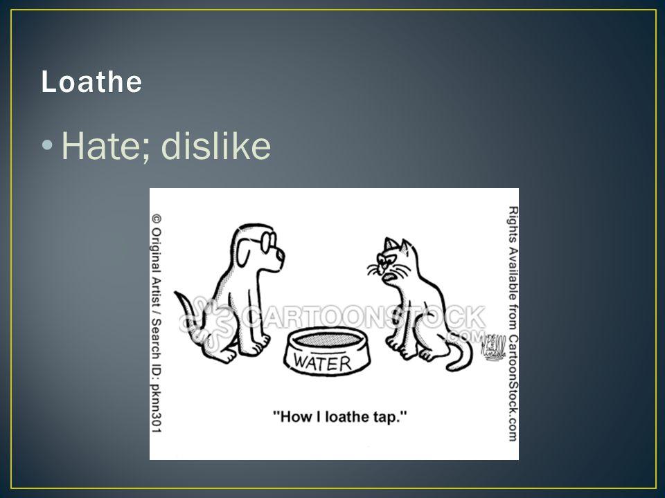 Hate; dislike