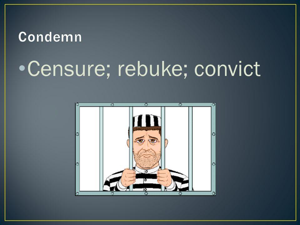 Censure; rebuke; convict