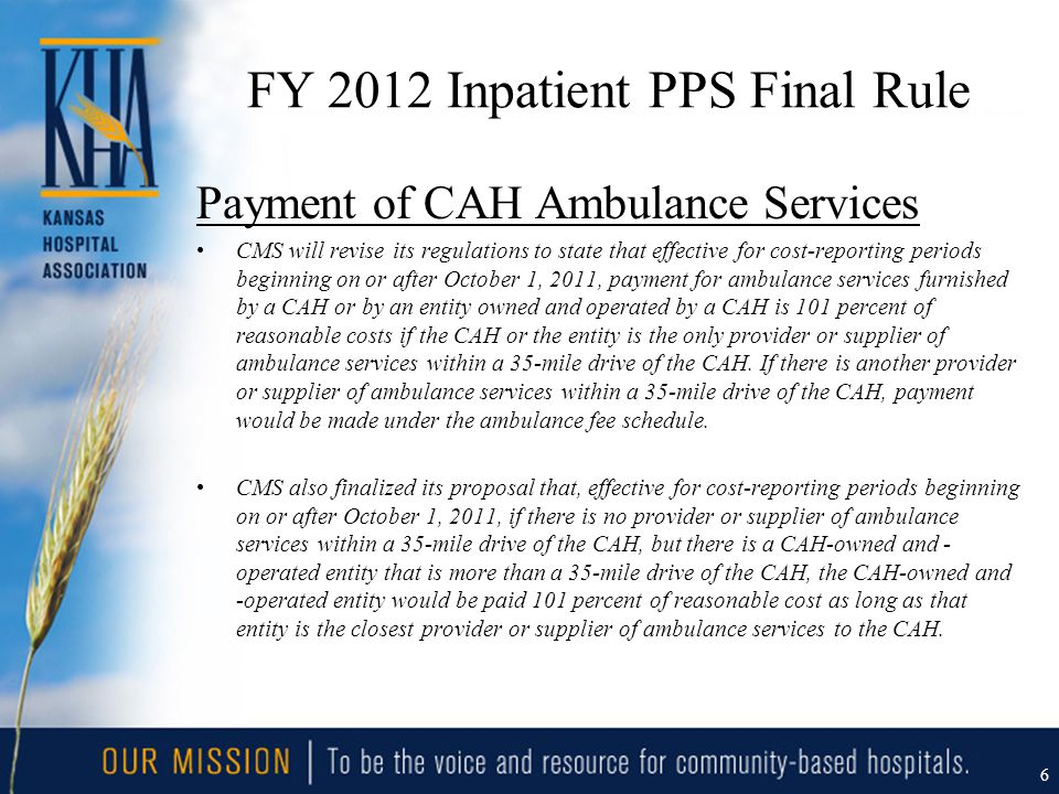 FY 2012 Inpatient PPS Final Rule Pymt of CRNA Svcs Furnished in Rural Hospitals /CAHs CMS regulations provide that effective for cost reporting periods beginning on or after October 1, 2010, CAHs and hospitals that have reclassified as rural are eligible to be paid based on reasonable cost for anesthesia services and related care furnished by a qualified non- physician anesthetist.