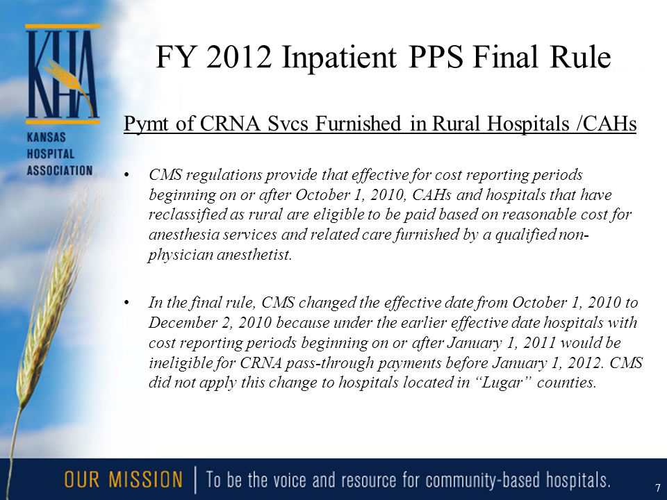 FY 2012 Inpatient PPS Final Rule Pymt of CRNA Svcs Furnished in Rural Hospitals /CAHs CMS regulations provide that effective for cost reporting period