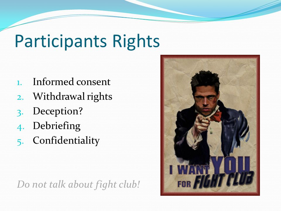 Participants Rights 1. Informed consent 2. Withdrawal rights 3.