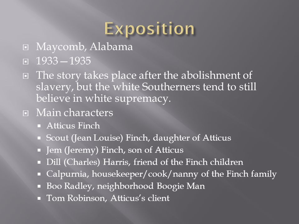  Maycomb, Alabama  1933—1935  The story takes place after the abolishment of slavery, but the white Southerners tend to still believe in white supr