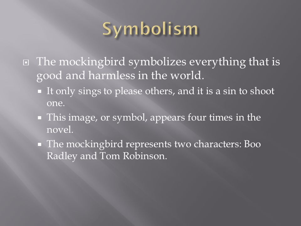  The mockingbird symbolizes everything that is good and harmless in the world.