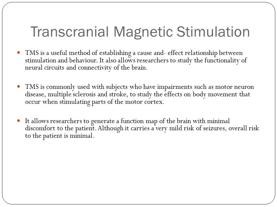 Transcranial Magnetic Stimulation TMS is a useful method of establishing a cause and- effect relationship between stimulation and behaviour.