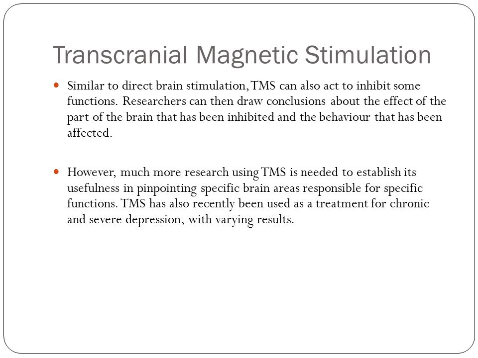 Transcranial Magnetic Stimulation Similar to direct brain stimulation, TMS can also act to inhibit some functions.