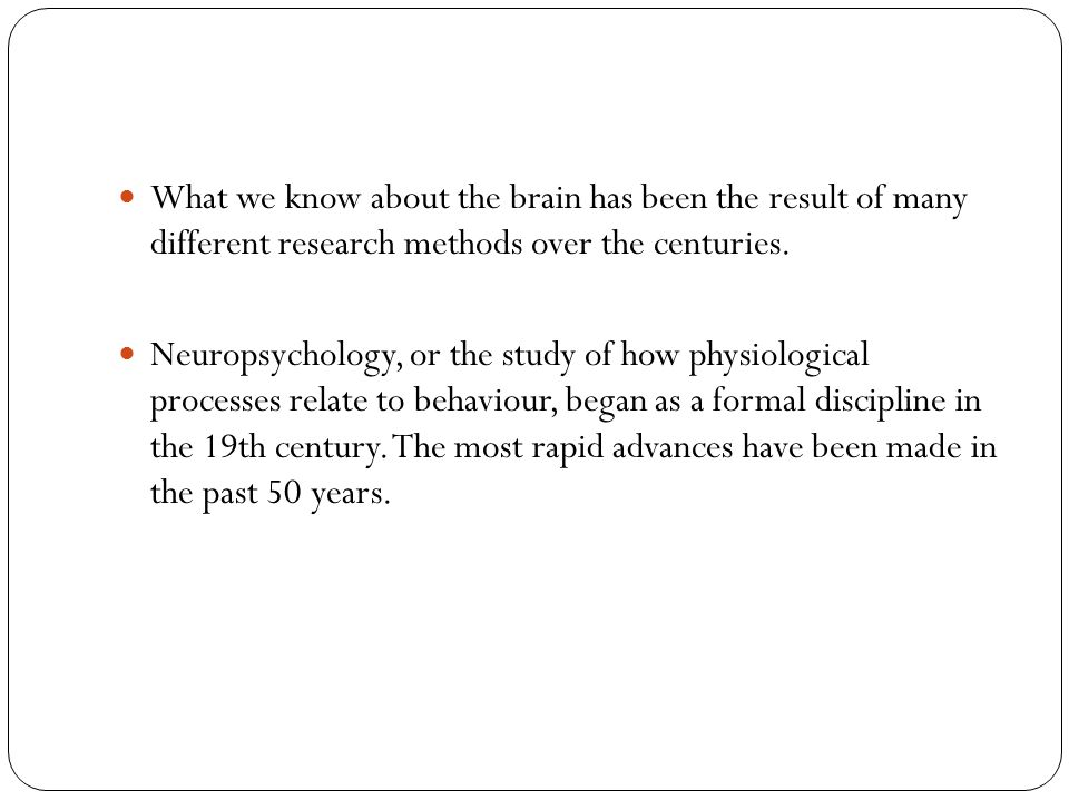 Case Studies Many brain functions have been identified by case studies.