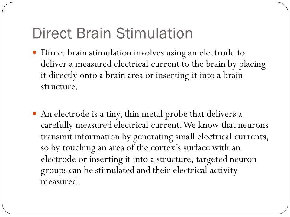 Direct Brain Stimulation Wilder Penfield (1891–1976) pioneered this technique in the 1950s.