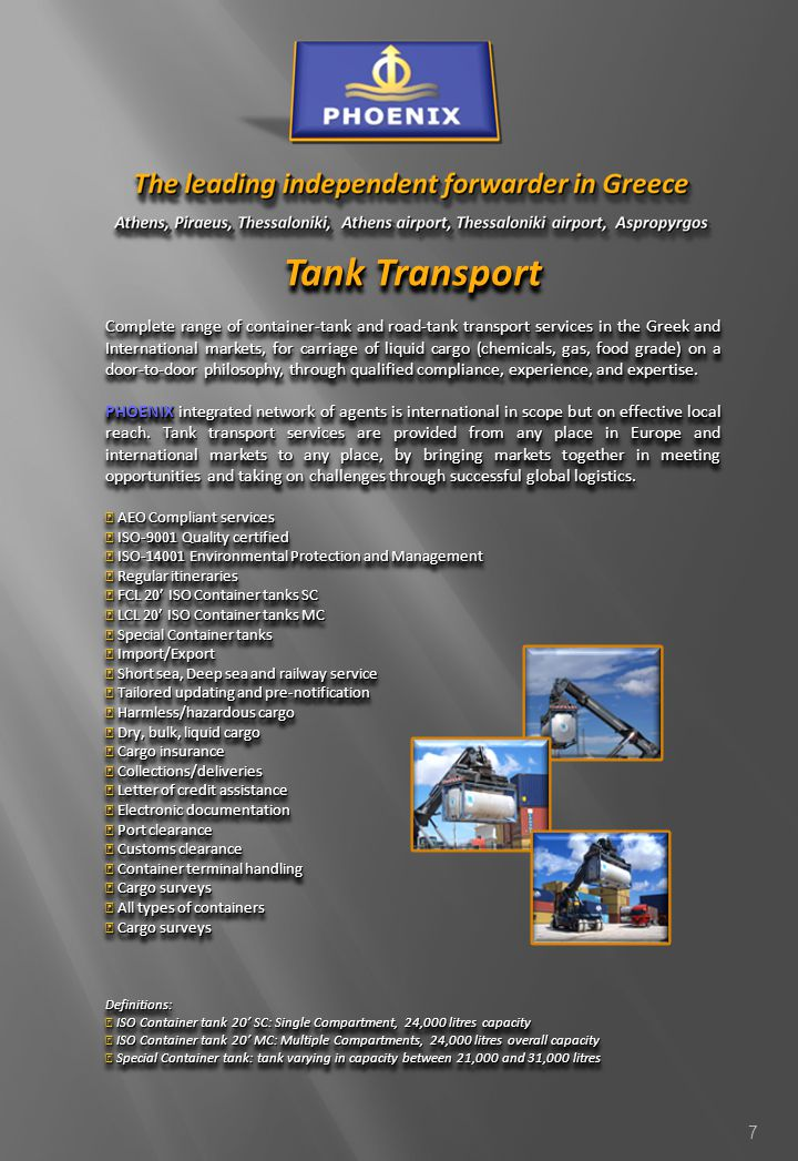 7 Tank Transport Complete range of container-tank and road-tank transport services in the Greek and International markets, for carriage of liquid carg
