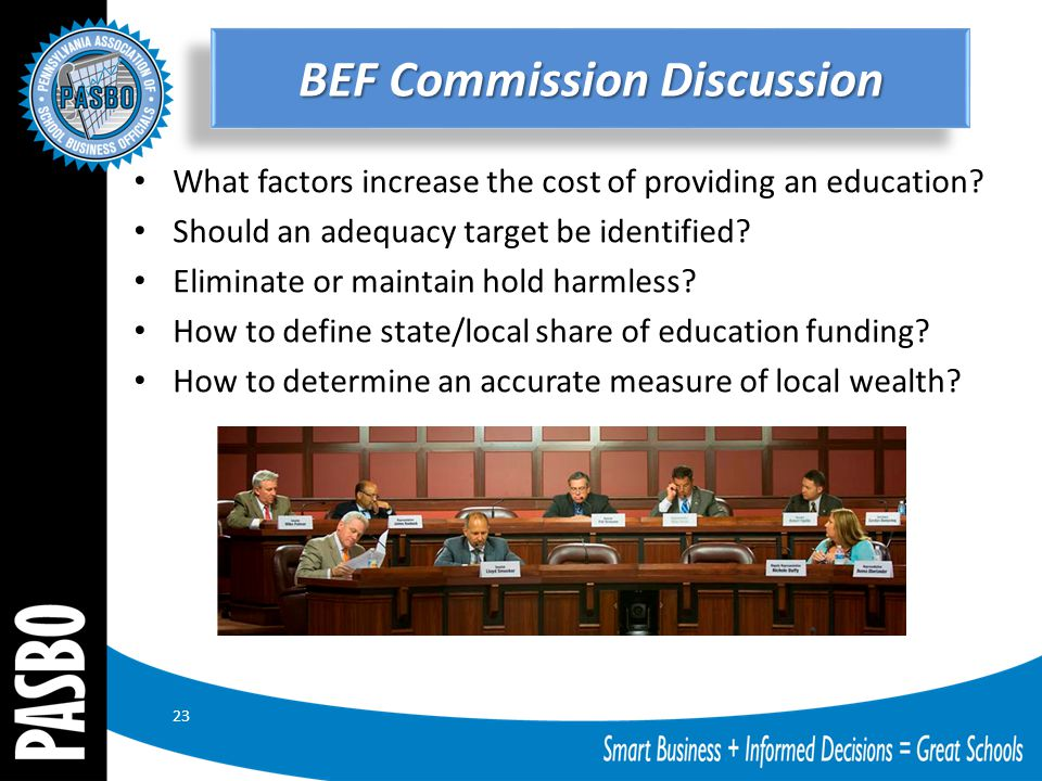 BEF Commission Discussion What factors increase the cost of providing an education? Should an adequacy target be identified? Eliminate or maintain hol